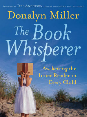 The Book Whisperer: Awakening the Inner Reader in Child ~ Miller