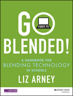 Go Blended! A Handbook for Blended Technology in Schools