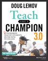 Teach Like a Champion 2.0: 62 Techniques that Put Students...